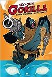 Six-Gun Gorilla de Spurrier/Stokely ( 17 avril 2015 ) - ANKAMA EDITIONS (17 avril 2015) - 17/04/2015