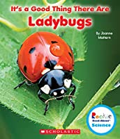 It's a Good Thing There Are Ladybugs (Rookie Read-About Science)