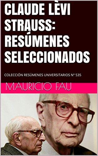 CLAUDE LÈVI STRAUSS: RESÚMENES SELECCIONADOS: COLECCIÓN RESÚMENES UNIVERSITARIOS Nº 535 (Spanish Edition)