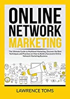 Online Network Marketing: The Ultimate Guide to Multilevel Marketing, Discover the Best Techniques and Practices on How to Build a Successful Online Network Marketing Business