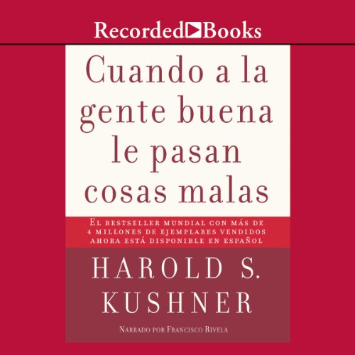 Cuando a la Gente Buena de la Pas (Texto Completo)                   By:                                                                                                                                 Harold S. Kushner                               Narrated by:                                                                                                                                 Francisco Rivela                      Length: 5 hrs and 14 mins     5 ratings     Overall 4.4