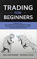Trading for Beginners: 3 Books in 1: Day Trading for Beginners, Forex Trading for Beginners & Options Trading Crash Course (Investing for Beginners)