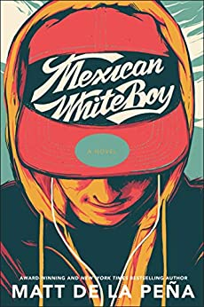 Mexican WhiteBoy by [Matt de la Peña]