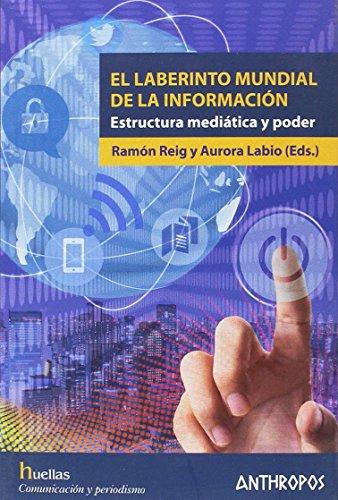 El laberinto mundial de la información: Estructura mediática y poder (Huellas. Memoria y Texto de...