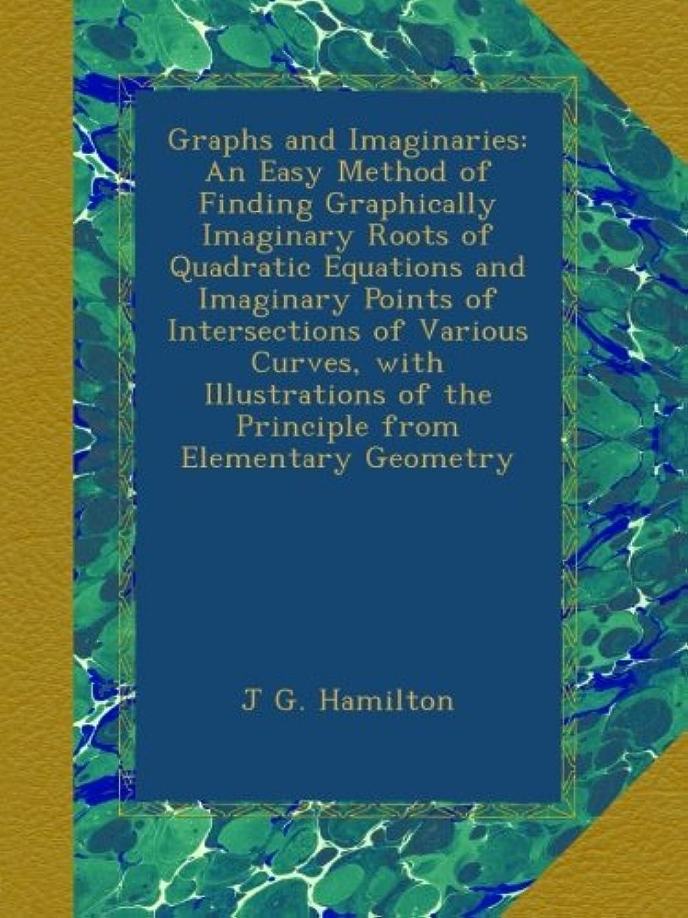 位置づける発信ゴシップGraphs and Imaginaries: An Easy Method of Finding Graphically Imaginary Roots of Quadratic Equations and Imaginary Points of Intersections of Various Curves, with Illustrations of the Principle from Elementary Geometry