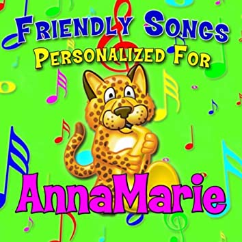 Friendly Songs - Personalized For AnnaMarie