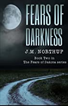 Fears of Darkness (The Fears of Dakota) (Volume 2) by J M Northup (2014-06-08)