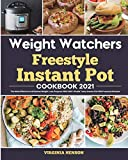 Weight Watchers Freestyle Instant Pot Cookbook 2021: The Most Effective and Easiest Weight Loss Program With 200+ Simple Tasty Instant Pot WW Freestyle Recipes
