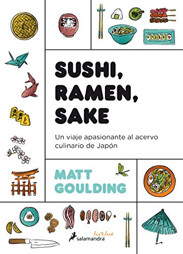 Sushi, Ramen, Sake: Un viaje apasionante del acervo culinario de Japón (Salamandra fun&food)