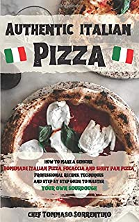 Authentic Italian Pizza: How to make a genuine homemade Italian pizza, focaccia and sheet pan pizza. Professional recipes,...