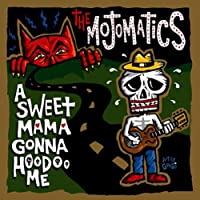 Sweet Mama Gonna Hoodoo Me