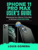 IPHONE 11 PRO MAX USER'S GUIDE: Mastering Your iPhone 11 Pro Max in Minutes (2020 Edition) (English Edition)