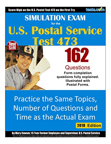 Simulated Exam for the U.S. Postal Exam 473 Test - 2018 Edition: Practice the Same Topics, Number of Questions and Time as the Actual Exam: Form Completion, Exam Review and more (English Edition)