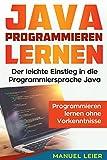 Java programmieren lernen: Der leichte Einstieg in die Programmiersprache Java. Programmieren lernen ohne Vorkenntnisse. - Manuel Leier