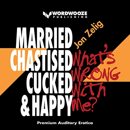 Married, Chastised, Cucked, and Happy Audiobook By Jon Zelig cover art