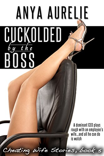 Cuckolded by the Boss : A dominant CEO plays rough with an employee's wife...and all he can do is watch (Cheating Wife Stories Book 5)