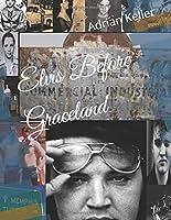 Elvis Before Graceland 1980460396 Book Cover