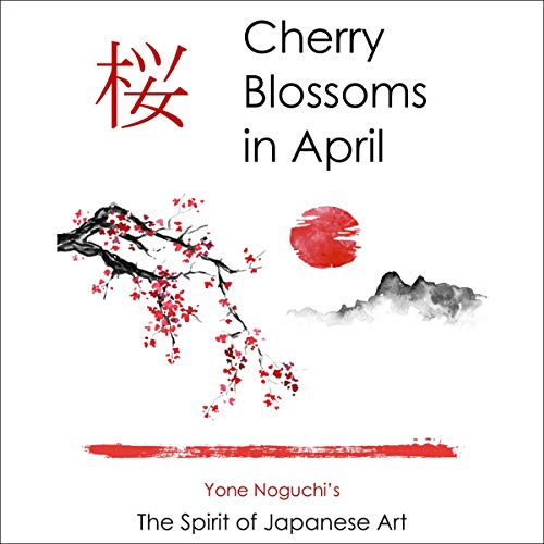 Cherry Blossoms in April: Yone Noguchi's The Spirit of Japanese Art cover art