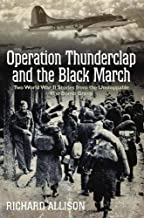 Operation Thunderclap and the Black March: Two World War II Stories from the Unstoppable 91st Bomb Group