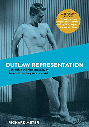 Compare Textbook Prices for Outlaw Representation: Censorship and Homosexuality in Twentieth-Century American Art Reprint ed. Edition ISBN 9781635618297 by Meyer, Richard