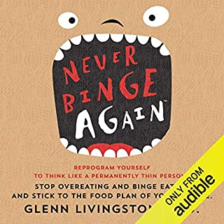 Never Binge Again     Reprogram Yourself to Think Like a Permanently Thin Person              By:                                                                                                                                 Glenn Livingston PhD                               Narrated by:                                                                                                                                 Roger Baker                      Length: 3 hrs and 22 mins     124 ratings     Overall 3.8