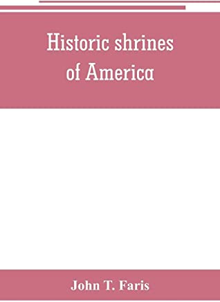 Historic shrines of America: being the story of one hundred and twenty historic buildings and the pioneers who made them notable