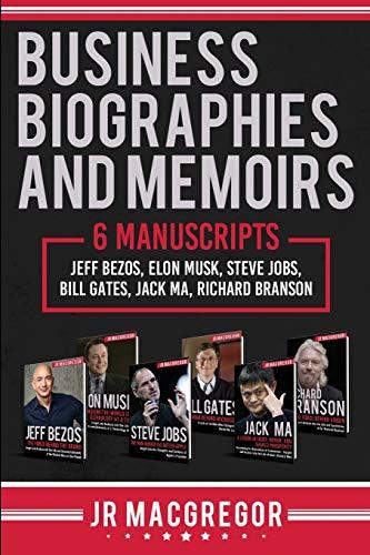 Business Biographies and Memoirs: 6 Manuscripts: Jeff Bezos, Elon Musk, Steve Jobs, Bill Gates, Jack Ma, Richard Branson