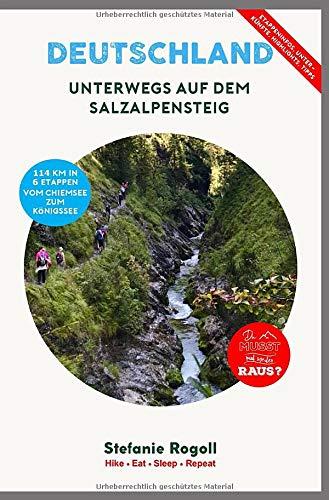 Unterwegs auf dem SalzAlpenSteig: (Innenteil in Schw./w.) Du musst mal wieder raus? Der SalzAlpenSteig  vom Chiemsee zum Königssee in 6 Trekking ... GPX Daten, Schwierigkeitsgrad und Detail