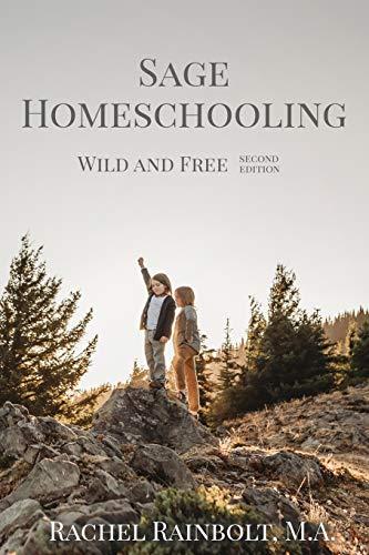 Sage Homeschooling: Wild and Free (Sage Parenting) (Volume 4)