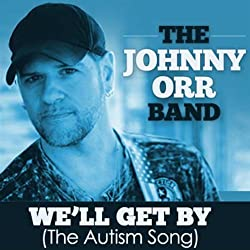Well get by ( The autism song ) The Johnny Orr band