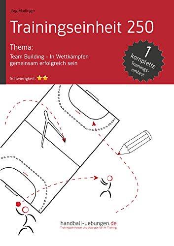 Team Building - In Wettkämpfen gemeinsam erfolgreich sein (TE 250): Handball Fachliteratur (Trainingseinheiten)