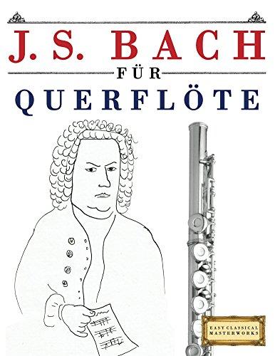 J. S. Bach für Querflöte: 10 Leichte Stücke für Querflöte Anfänger Buch