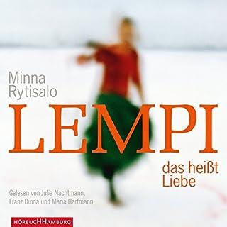 Lempi, das heißt Liebe                   Autor:                                                                                                                                 Minna Rytisalo                               Sprecher:                                                                                                                                 Daniel Drewes,                                                                                        Franz Dinda,                                                                                        Maria Hartmann,                   und andere                 Spieldauer: 5 Std. und 46 Min.     68 Bewertungen     Gesamt 4,6