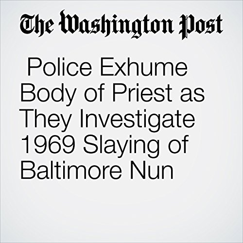 Police Exhume Body of Priest as They Investigate 1969 Slaying of Baltimore Nun copertina
