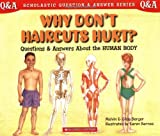 Why Don't Haircuts Hurt?: Questions and Answers About the Human Body (Scholastic Question and Answer Series)