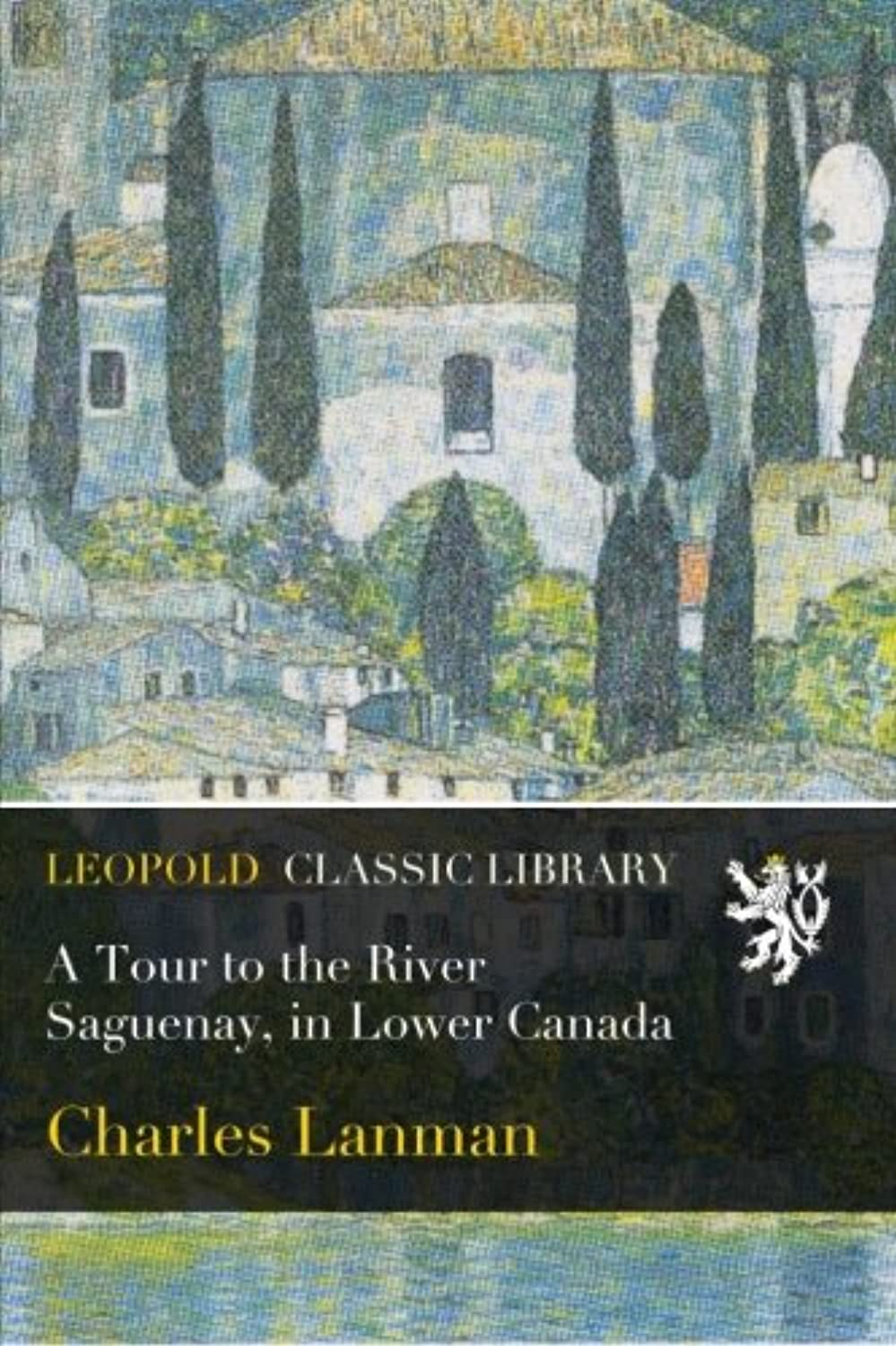 A Tour to the River Saguenay, in Lower Canada