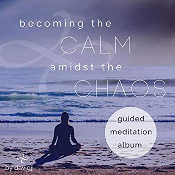 Becoming the Calm Amidst the Chaos