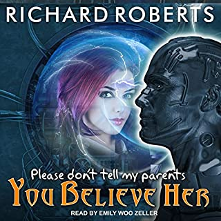 Please Don't Tell My Parents You Believe Her     Please Don't Tell My Parents Series, Book 5              By:                                                                                                                                 Richard Roberts                               Narrated by:                                                                                                                                 Emily Woo Zeller                      Length: 12 hrs and 58 mins     159 ratings     Overall 4.6