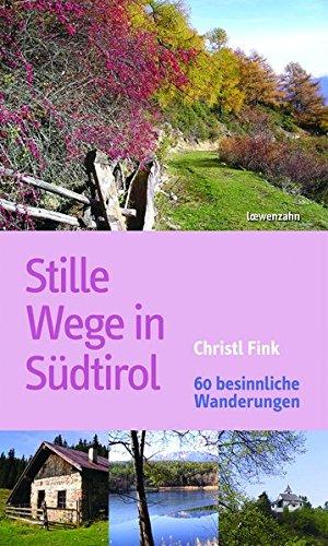 Stille Wege in Südtirol. 60 besinnliche Wanderungen
