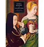 Kings, Queens, and Courtiers: Art in Early Renaissance France (Art Institute of Chicago) (Hardback) - Common