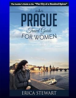 Prague: The Complete Insider´s Guide for Women Traveling to Prague.:: Travel Czech Republic Eastern Europe Guidebook. East...