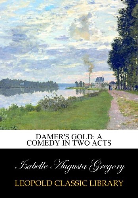 空洞餌遅れDamer's Gold: A Comedy in Two Acts