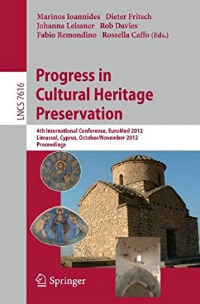 Progress in Cultural Heritage Preservation (Lecture Notes in Computer Science / Information Systems and Applications, incl. Internet/Web, and HCI) by Marinos Ioannides (Editor), Dieter Fritsch (Editor), Johanna Leissner (Editor) (27-Sep-2012) Paperback
