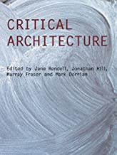 Critical Architecture (Critiques: Critical Studies in Architectural Humaities)