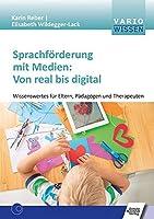 Sprachfrderung mit Medien: Von real bis digital: Wissenswertes fr Eltern, Pdagogen und Therapeuten