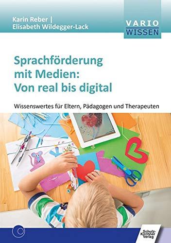 Sprachförderung mit Medien: Von real bis digital: Wissenswertes für Eltern, Pädagogen und Therapeuten (VARIO Wissen)