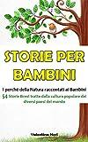 STORIE PER BAMBINI: I perché della Natura raccontati ai bambini - 54 Storie Brevi tratte dalla...