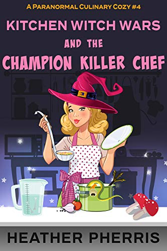 Kitchen Witch Wars and the Champion Killer Chef by [Heather Pherris]
