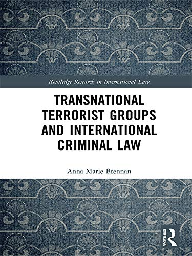 Transnational Terrorist Groups and International Criminal Law (Routledge Research in International Law) (English Edition)