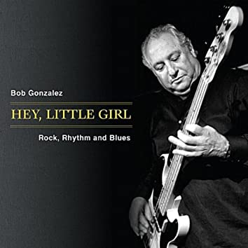 Hey, Little Girl   Rock, Rhythm and Blues